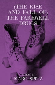 (The Rise and Fall of) The Farewell Drugs ebook by Marc Spitz