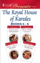 The Royal House of Karedes books 5-8 - The Greek Billionaire's Innocent Princess\The Future King's Love-Child\Ruthless Boss, Royal Mistress\The Desert King's Housekeeper Bride ebook by Chantelle Shaw, Melanie Milburne, Natalie Anderson,...