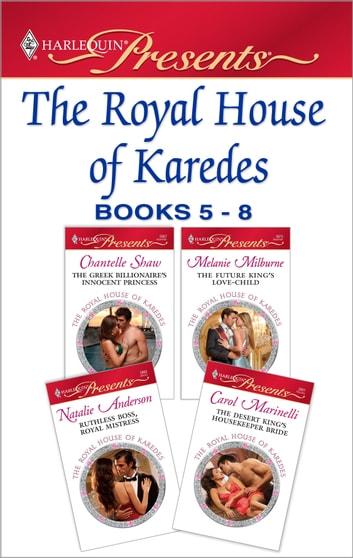 The Royal House of Karedes books 5-8 - A Contemporary Royal Romance ebook by Chantelle Shaw,Melanie Milburne,Natalie Anderson,Carol Marinelli