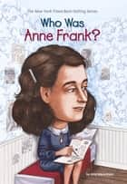 Who Was Anne Frank? ebook by Ann Abramson, Nancy Harrison, Who HQ