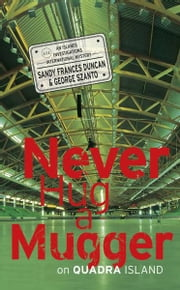 Never Hug a Mugger on Quadra Island ebook by Sandy Frances Duncan,George Szanto