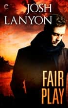 Fair Play ebook by Josh Lanyon