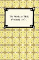 The Works of Philo (Volume 1 of 4) ebook by Philo