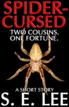 Spider-Cursed: a supernatural horror short story ebook by S. E. Lee