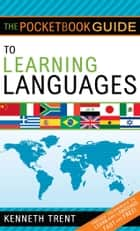 The Pocketbook Guide to Learning Languages ebook by Kenneth Trent
