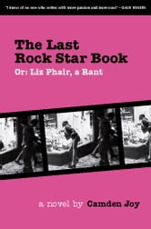 The Last Rock Star Book - Or: Liz Phair, A Rant ebook by Camden Joy