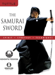 The Samurai Sword: Spirit * Strategy * Techniques - (Downloadable Media Included) ebook by Kohshyu Yoshida