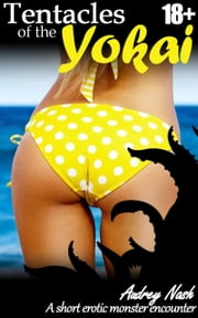 Tentacles of the Yokai (Tentacle Erotica) ebook by Audrey Nash