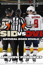 Sid vs. Ovi - Crosby and Ovechkin as Natural Born Rivals ebook by Andrew Podnieks
