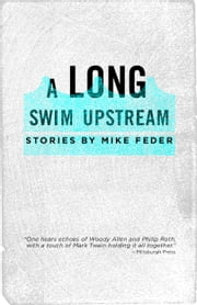 A Long Swim Upstream - Stories by Mike Feder ebook by Mike Feder