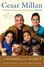 A Member of the Family - The Ultimate Guide to Living with a Happy, Healthy Dog ebook by Cesar Millan, Melissa Jo Peltier