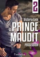 Possession - Le Prince Maudit, T2 ebook by Victoria Lace