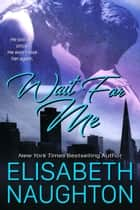 Wait For Me (Against All Odds #1) ebook by Elisabeth Naughton
