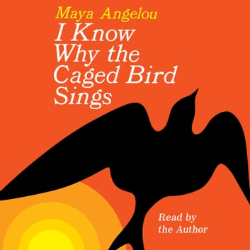 I Know Why the Caged Bird Sings audiobook by Maya Angelou