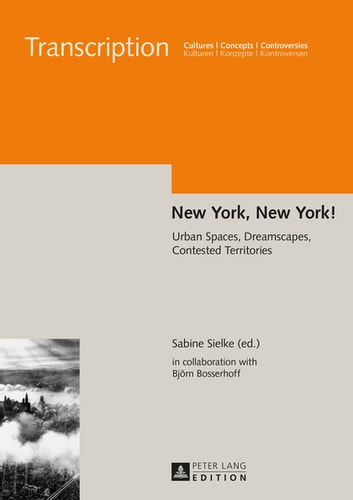New York, New York! - Urban Spaces, Dreamscapes, Contested Territories ebook by Björn Bosserhoff