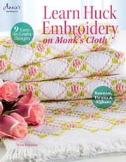 Learn Huck Embroidery on Monk's Cloth ebook by Trice Boerens