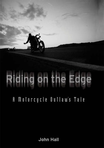 Riding on the Edge: A Motorcycle Outlaw's Tale - A Motorcycle Outlaw's Tale ebook by John Hall