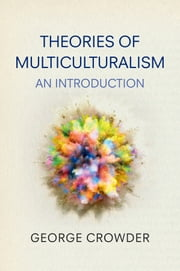 Theories of Multiculturalism - An Introduction ebook by George Crowder