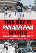 This Day in Philadelphia Sports ebook by Brian Startare, Kevin Reavy, Charlie Manuel