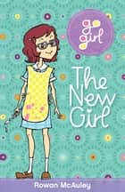 Go Girl: The New Girl ebook by McAuley, Rowan