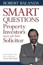 Smart Questions Property Investors must ask their Solicitor ebook by Robert Balanda