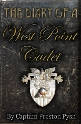 The Diary of a West Point Cadet: A Graduate's Captivating and Hilarious Stories that Teach Vital Leadership Lessons from the US Military Academy ebook by Pysh, Preston George