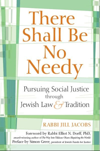 There Shall Be No Needy: Pursuing Social Justice through Jewish Law and Tradition ebook by Rabbi Jill Jacobs