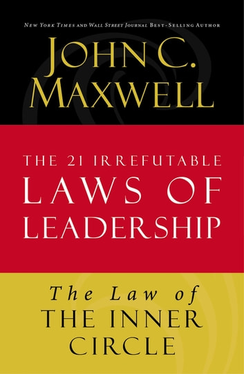 The Law of the Inner Circle - Lesson 11 from The 21 Irrefutable Laws of Leadership ebook by John C. Maxwell