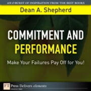 Commitment and Performance - Make Your Failures Pay Off for You! ebook by Dean A. Shepherd