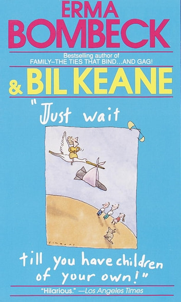 Just Wait Till You Have Children of Your Own! ebook by Erma Bombeck,Bil Keane