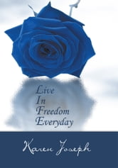 Life - Live In Freedom Everyday ebook by Karen Joseph