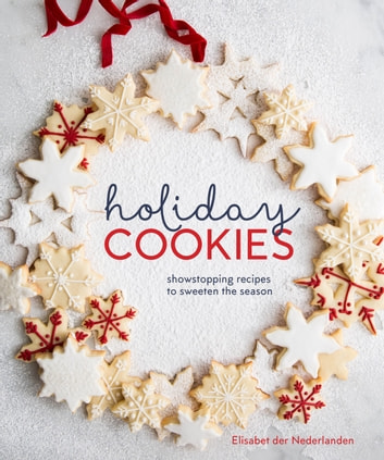 Holiday Cookies - Showstopping Recipes to Sweeten the Season ebook by Elisabet der Nederlanden