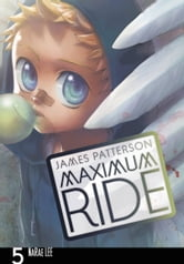 Maximum Ride: The Manga, Vol. 5 ebook by James Patterson,NaRae Lee