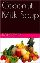 Coconut Milk Soup ebook by Balagam