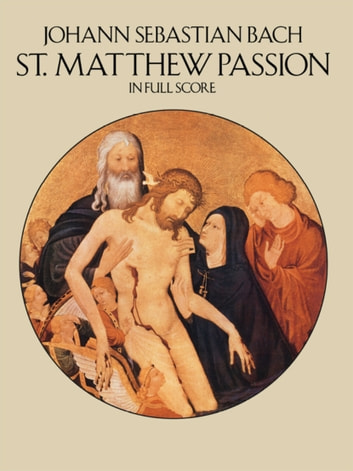 St. Matthew Passion in Full Score ebook by Johann Sebastian Bach