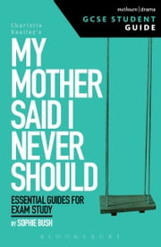 My Mother Said I Never Should GCSE Student Guide ebook by Sophie Bush