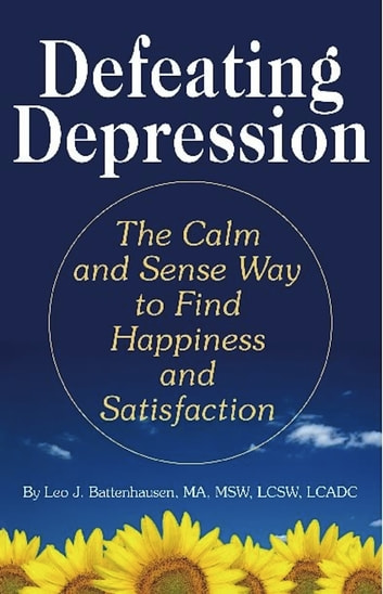 Defeating Depression - The Calm and Sense Way to Find Happiness and Satisfaction ebook by Leo J. Battenhausen