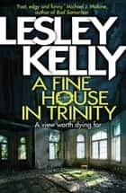 A Fine House in Trinity ebook by Lesley Kelly