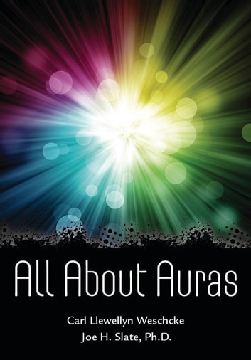 All About Auras ebook by Carl Llewellyn Weschcke,Joe H. Slate, PhD