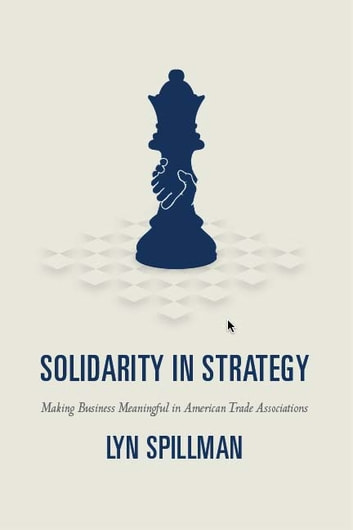 Solidarity in Strategy - Making Business Meaningful in American Trade Associations ebook by Lyn Spillman