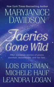Faeries Gone Wild - Four Sensuous Stories ebook by MaryJanice Davidson, Michele Hauf, Lois Greiman,...