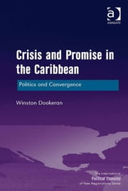Crisis and Promise in the Caribbean - Politics and Convergence ebook by Mr Winston Dookeran,Professor Timothy M Shaw