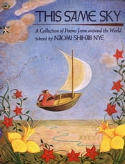 This Same Sky - A Collection of Poems from Around the World ebook by Naomi Shihab Nye,Naomi Shihab Nye