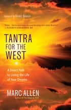 Tantra for the West - A Direct Path to Living the Life of Your Dreams ebook by Marc Allen