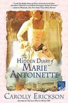 The Hidden Diary of Marie Antoinette ebook by Carolly Erickson
