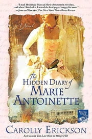 The Hidden Diary of Marie Antoinette - A Novel ebook by Carolly Erickson