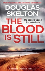 The Blood is Still - A Rebecca Connolly Thriller - 'If you don't know Skelton, now's the time' - Ian Rankin ebook by Douglas Skelton