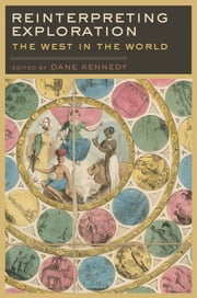 Reinterpreting Exploration - The West in the World ebook by Dane Kennedy