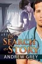 In Search of a Story ebook by Andrew Grey