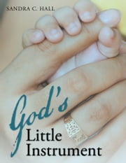 God's Little Instrument ebook by Sandra C.  Hall